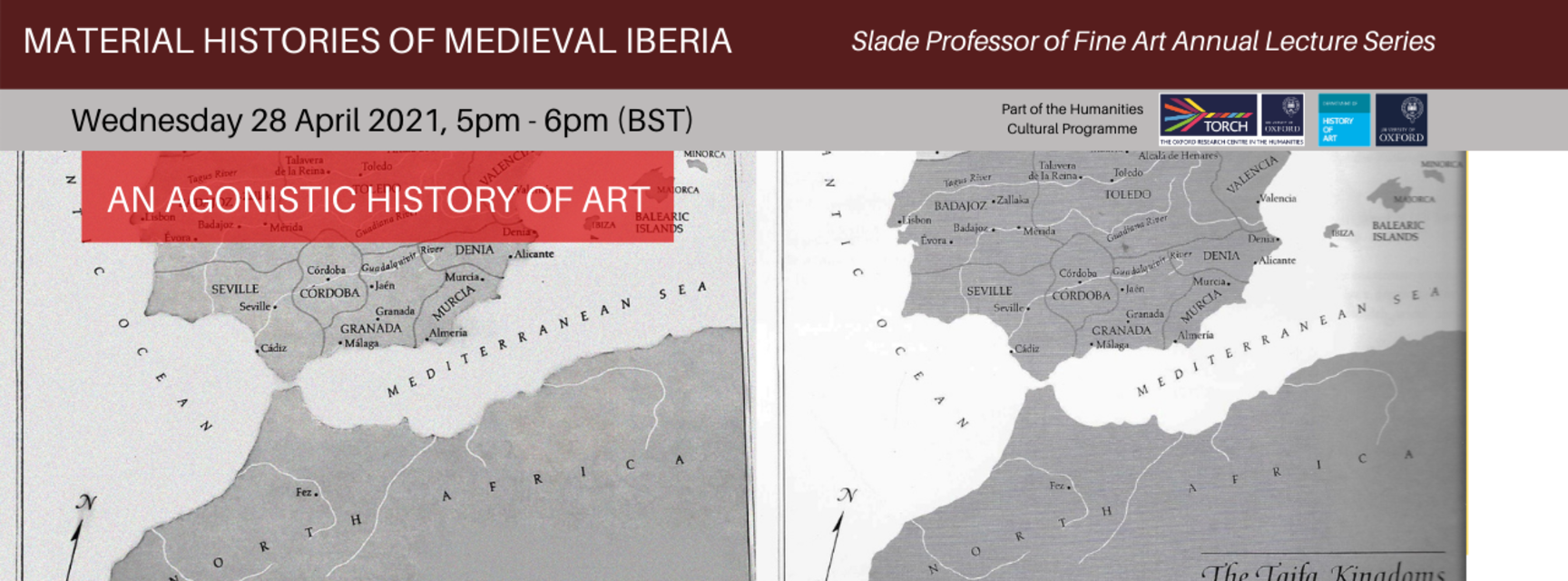 Two photos of maps, overlaid with red and grey boxes reading 'Material Histories of Medieval Iberia: An Agonistic History of Art. Slade Professor of Fine Art Annual Lecture Series. Wednesday 28 April 2021, 5pm - 6pm BST'
