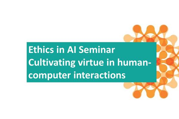 Ethics in AI Seminar Cultivating virtue in human-computer interactions