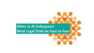 Blue box with the following text - Ethics in AI Colloquium Must Legal Trials be Face to Face